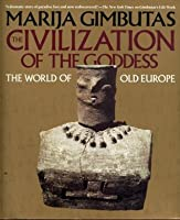 Civilization of the Goddess: The World of Old Europe