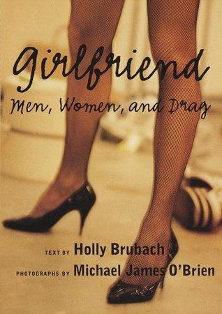 Girlfriend:: Men, Women, and Drag
