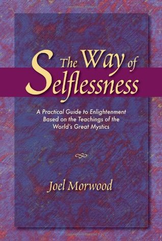 The Way of Selflessness: A Practical Guide to Enlightenment Based on the Teachings of the World's Gr
