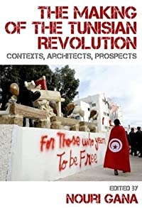 The Making of the Tunisian Revolution: Contexts, Architects, Prospects
