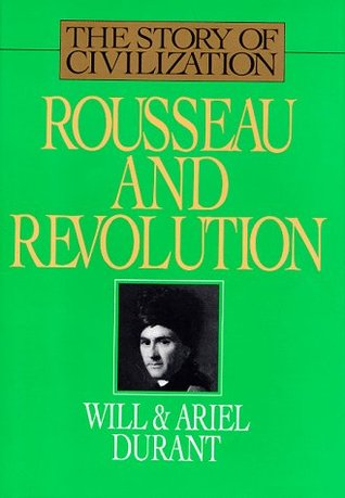 Rousseau and Revolution (The Story of Civilization, #10)