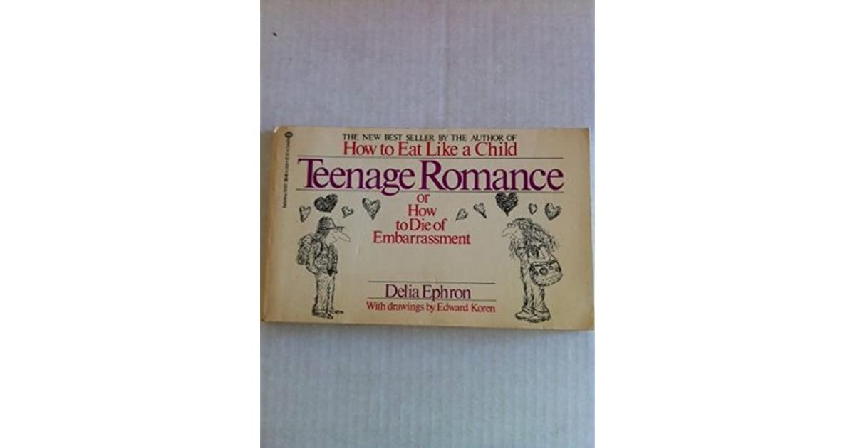 Teenage Romance Or How To Die Of Embarrassment By Delia Ephron