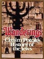 Wanderings: Chaim Potok's History of the Jews