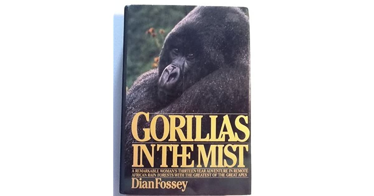 dian fosseys gorillas in the mist essay In 1974, fossey received her phd degree from the university of cambridge in zoology, and later taught at cornell university, new york in 1983, dian fossey's book, gorillas in the mist, was published, which brought her fame, but it also documented the hard work she put into the endangered species of mountain gorillas.