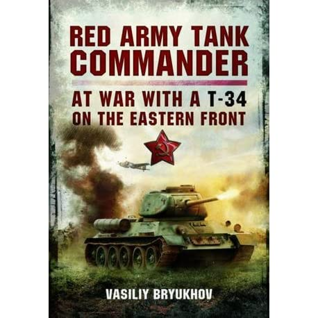 Red Army Tank Commander: At War in A T-34 on the Eastern Front by ...