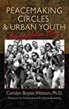 Peacemaking Circles & Urban Youth: Bringing Justice Home