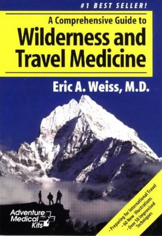 A Comprehensive Guide to Wilderness & Travel Medicine by Eric A. Weiss