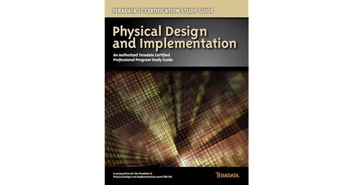 Teradata 12 Certification Study Guide Physical Design And
