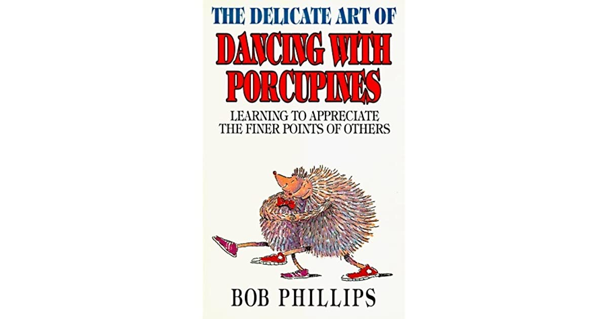 Delicate Art Of Dancing with Porcupines