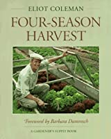 The New Organic Grower's Four-Season Harvest: How to Harvest Fresh Organic Vegetables from Your Home Garden All Year Long