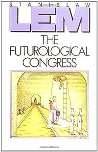 The Futurological Congress: From the Memoirs of Ijon Tichy