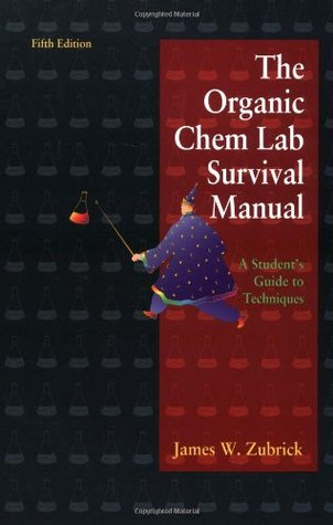 The Organic Chem Lab Survival Manual: A Student's Guide to