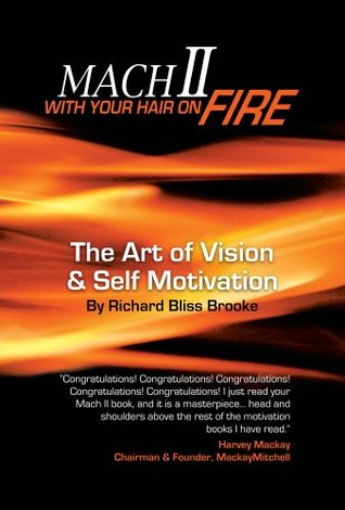 Mach II With Your Hair On Fire: The Art of Vision & Self Motivation