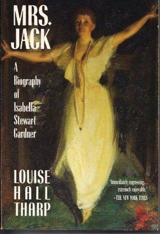 Mrs. Jack: A Biography of Isabella Stewart Gardner