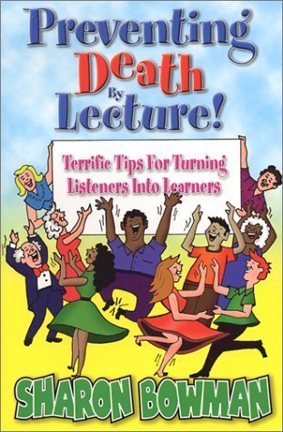 Preventing Death  by  Lecture!: Terrific Tips for Turning Listeners Into Learners by Sharon L. Bowman