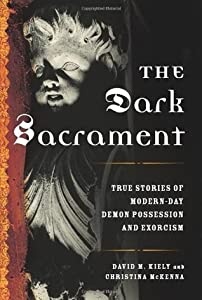 The Dark Sacrament: True Stories of Modern-Day Demon Possession and Exorcism