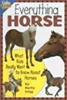 Everything Horse: What Kids Really Want to Know about Horses
