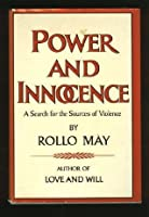Power and Innocence: A Search for the Sources of Violence