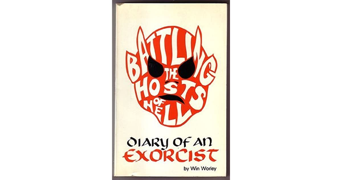 Battling the Hosts of Hell: Diary of an Exorcist by Win Worley