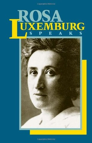 Rosa Luxemburg Speaks Rosa Luxemburg
