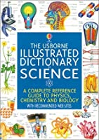 The Usborne Illustrated Dictionary of Science: A Complete Reference Guide to Physics, Chemistry, and Biology