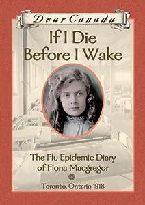If I Die Before I Wake: The Flu Epidemic Diary of Fiona Macgregor