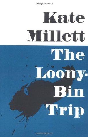 The Loony-Bin Trip by Kate Millett