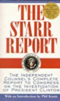 The Starr Report: The Independent Counsel's Complete Report to Congress on the Investigation of President Clinton