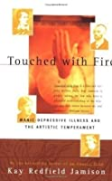 Touched with Fire: Manic-depressive Illness & the Artistic Temperament