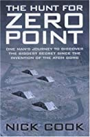 Hunt for Zero Point: One Man's Journey to Discover the Biggest Secret Since the Invention of the Atom Bomb