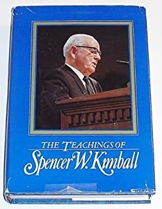 The Teachings of Spencer W. Kimball, Twelfth President of the Church of Jesus Christ of Latter-day Saints