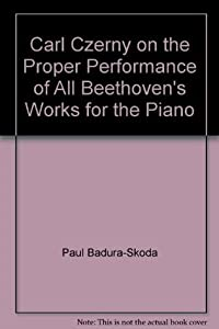 Carl Czerny on the Proper Performance of All Beethoven's Works for the Piano