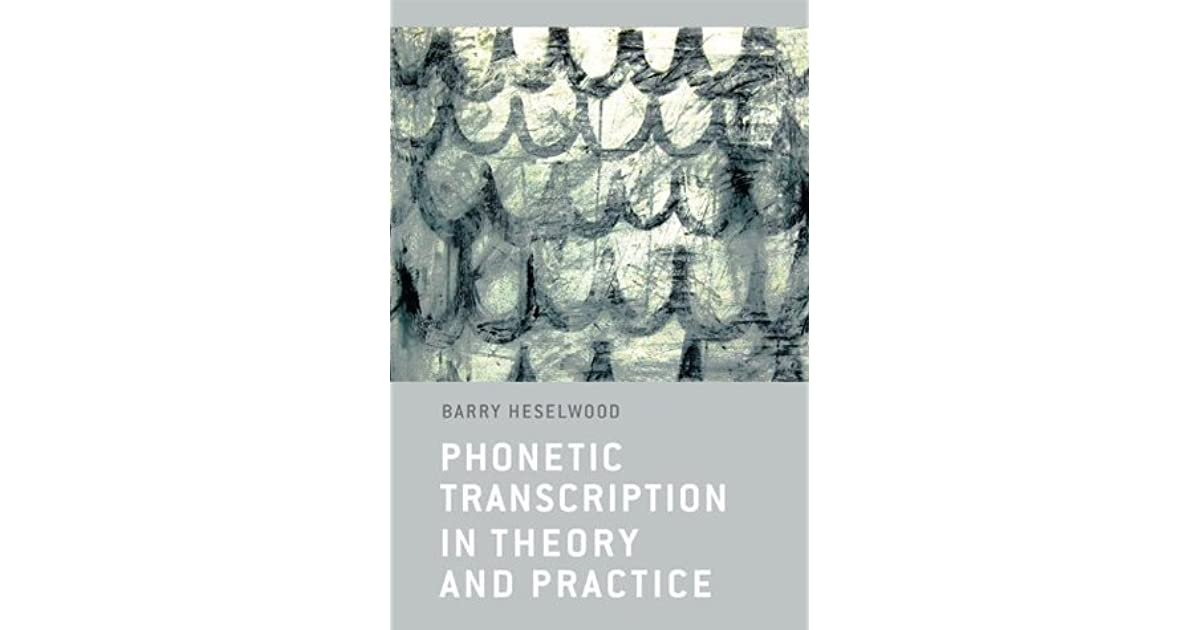 Phonetic Transcription in Theory and Practice by Berry Heselwood