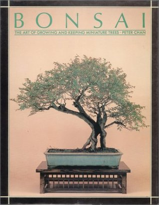 Bonsai The Art Of Growing And Keeping Miniature Trees By Peter Chan