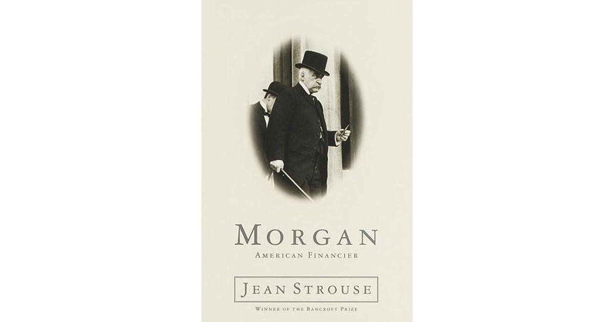 Morgan American Financier By Jean Strouse