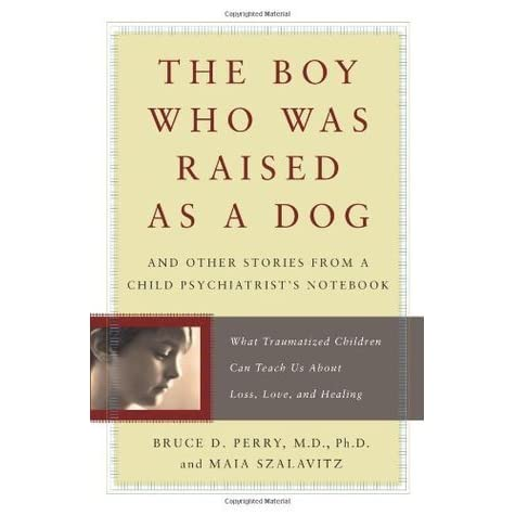 The boy who was raised as a dog and other stories from a child the boy who was raised as a dog and other stories from a child psychiatrists notebook by bruce d perry fandeluxe Choice Image