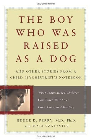 The Boy Who Was Raised as a Dog - Bruce Perry