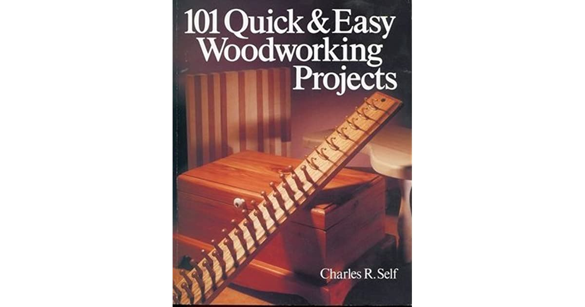 101 Quick And Easy Woodworking Projects By Charles Self