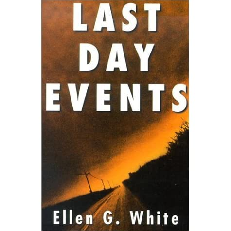 Last Day Events: Facing Earth's Final Crisis by Ellen G  White