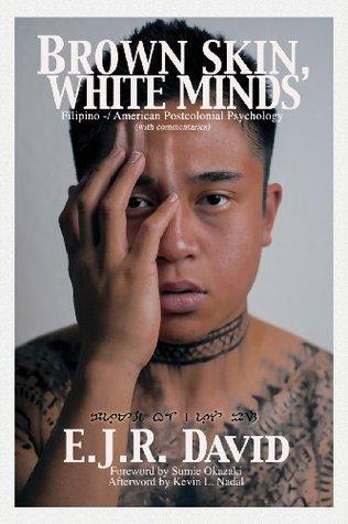 Brown Skin, White Minds: Filipino -/ American Postcolonial Psychology