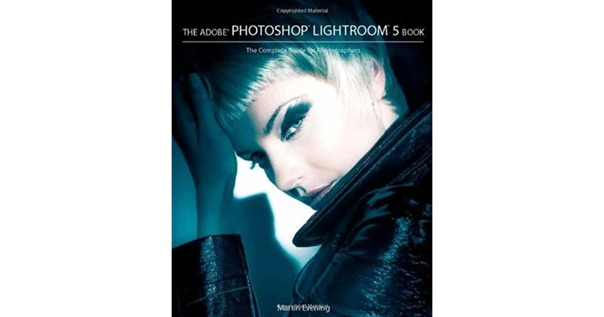 The Adobe Photoshop Lightroom 5 Book The Complete Guide For Photographers By Martin Evening