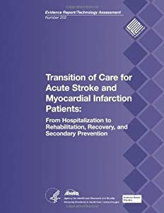 Transition of Care for Acute Stroke and Myocardial Infarction Patients: From Hospitalization to Rehabilitation, Recovery, and Secondary Prevention: Evidence Report/Technology Assessment Number 202