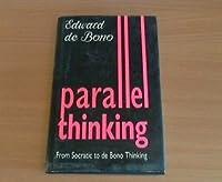 Parallel Thinking: From Socratic to De Bono Thinking