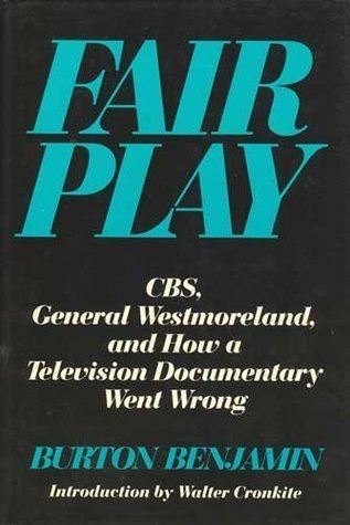 Fair Play: CBS, General Westmoreland, and How a Television Documentary Went Wrong