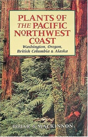 Plants of the Pacific Northwest Coast: Washington, Oregon, British Columbia and Alaska