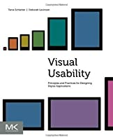 Visual Usability: Principles and Practices for Designing Digital Applications