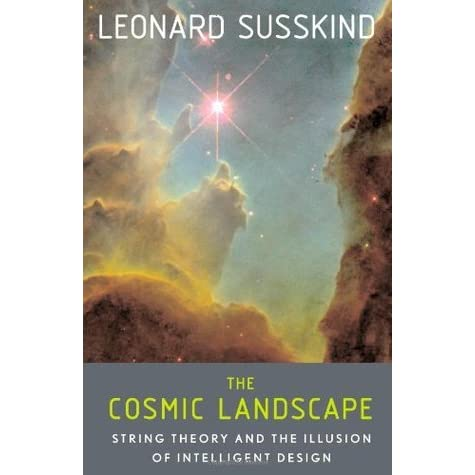 The Cosmic Landscape String Theory And The Illusion Of Intelligent Design By Leonard Susskind