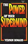 Power of Your Supermind by Vernon Linwood Howard