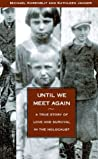 Until We Meet Again: A True Story of Love and Survival in the Holocaust