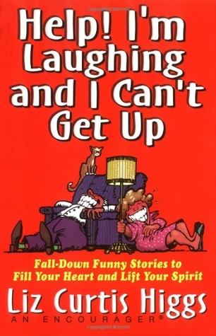 Help! I'm Laughing and I Can't Get Up: Fall-Down Funny Stories to Fill Your Heart and Lift Your Spirit
